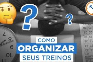 COMO ORGANIZAR SEUS TREINOS: COMO DIVIDIR OS EXERCÍCIOS? (MUSCULAÇÃO, AERÓBICO, CALISTENIA…)